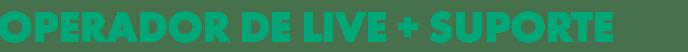 TITULO Operador de Live + Suporte